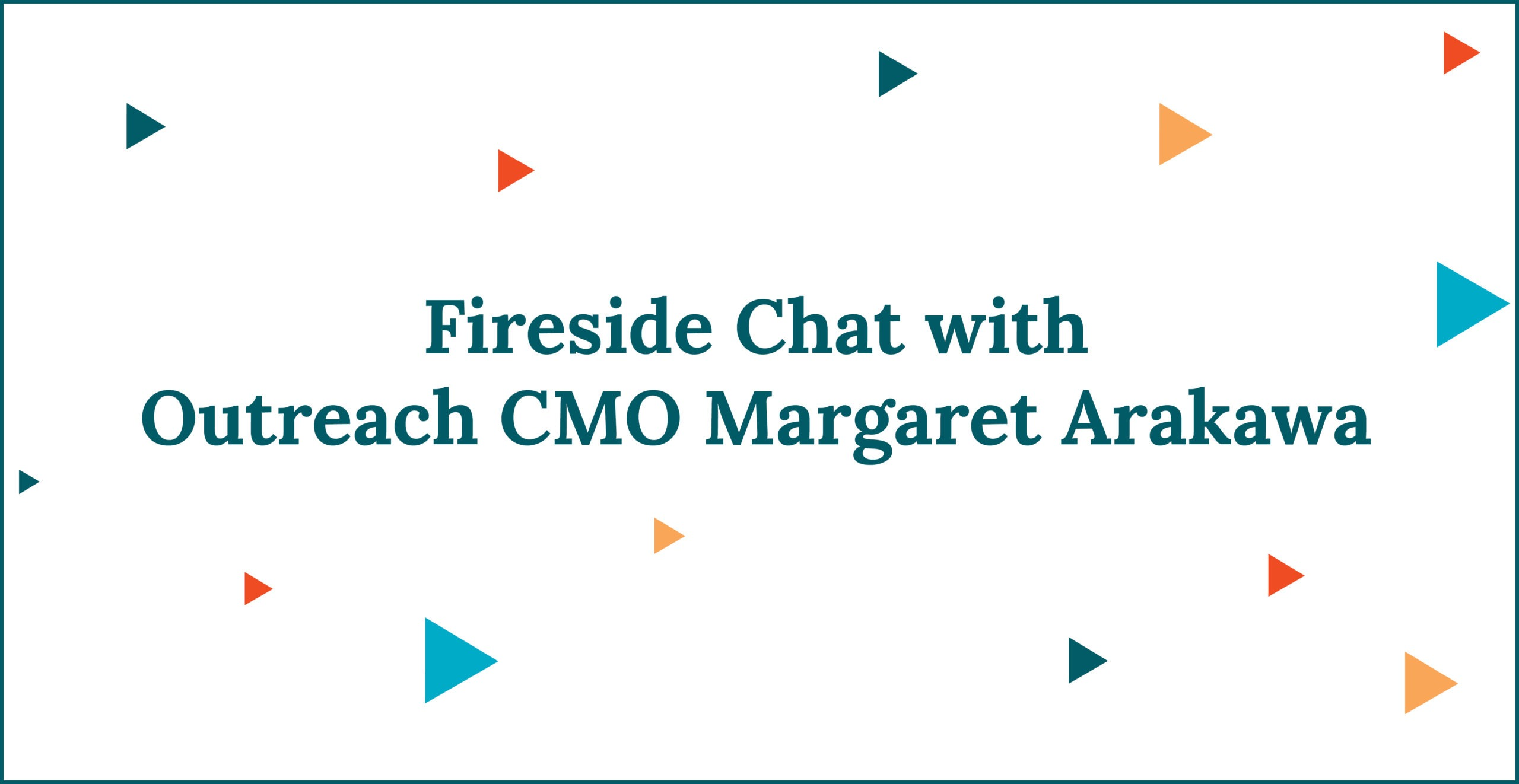 Fireside Chat with Outreach CMO Margaret Arakawa
