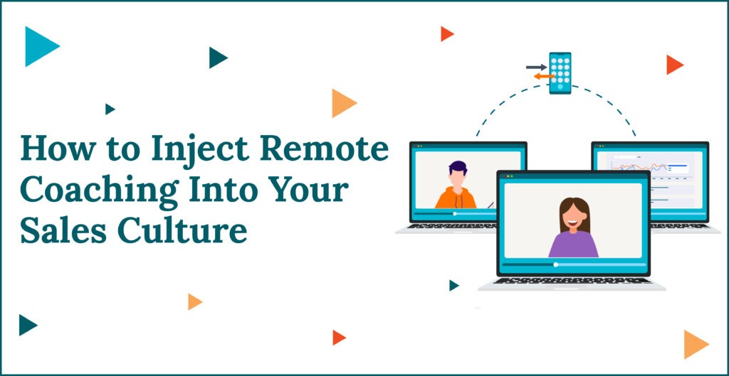How to Inject Remote Coaching Into Your Sales Culture