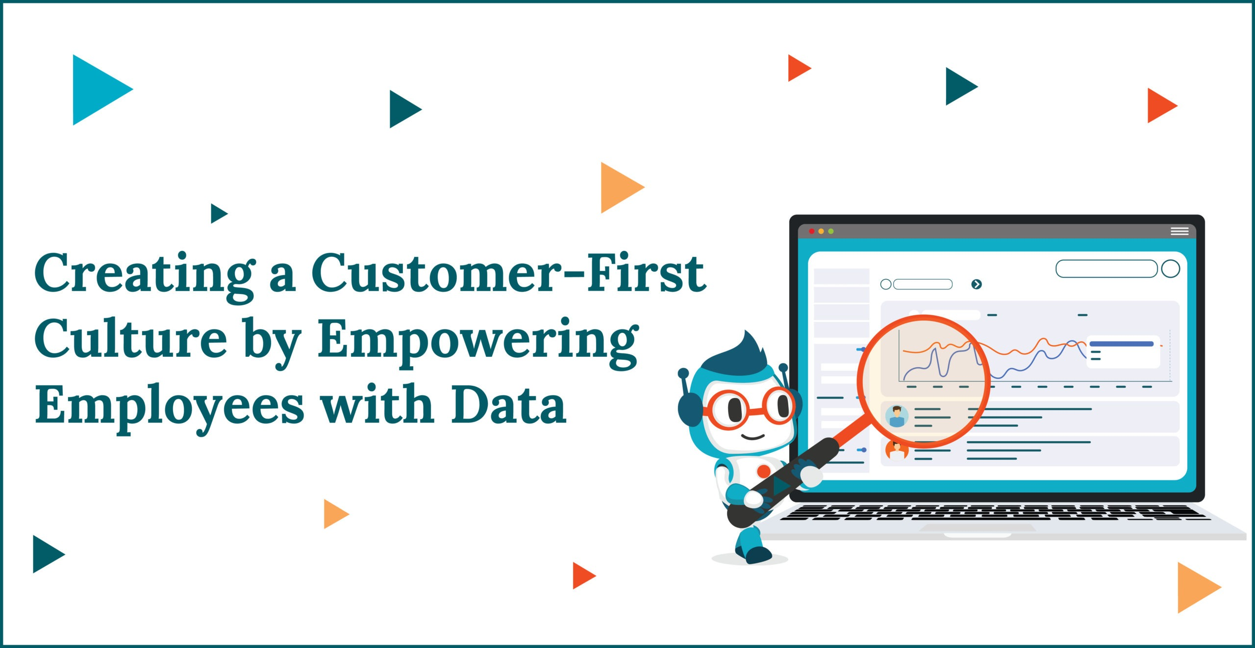 Creating a Customer-First Culture by Empowering Employees with Data