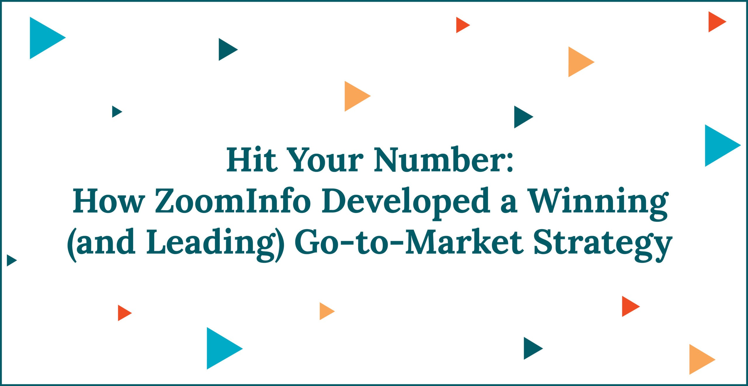 Hit Your Number: How ZoomInfo Developed a Winning (and Leading) Go-to-Market Strategy