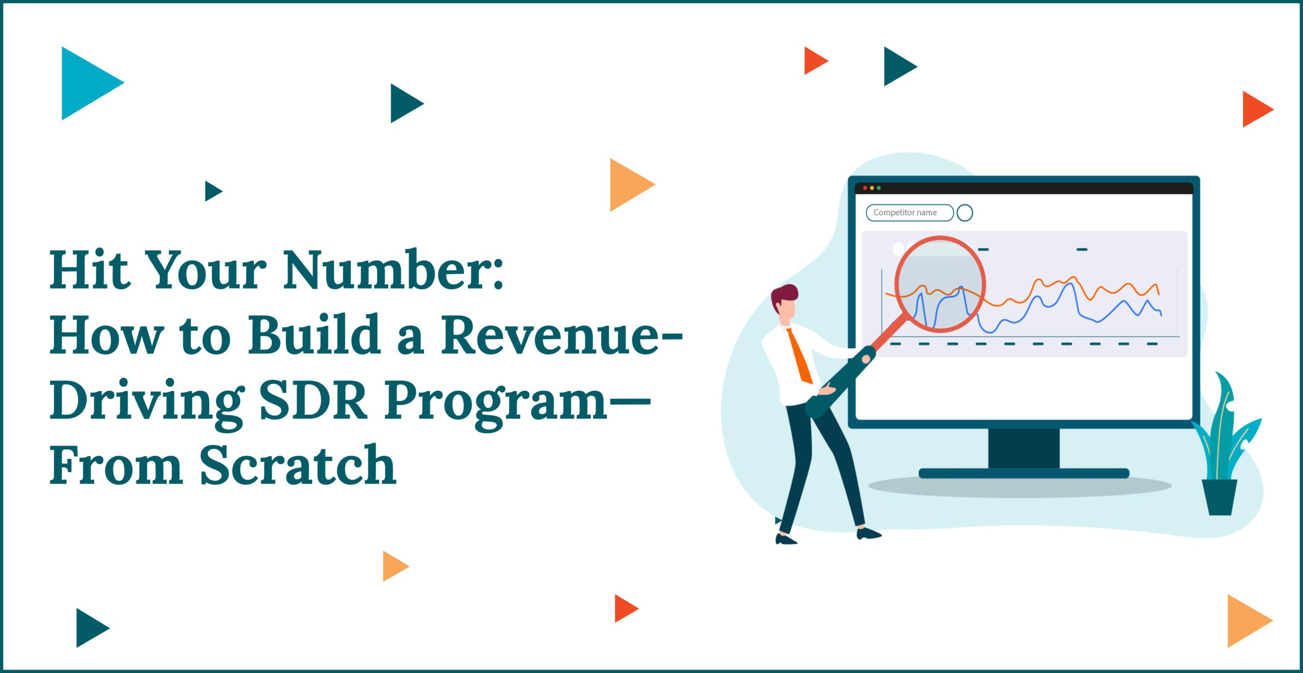 Hit Your Number: How to Build a Revenue-Driving SDR Program—From Scratch