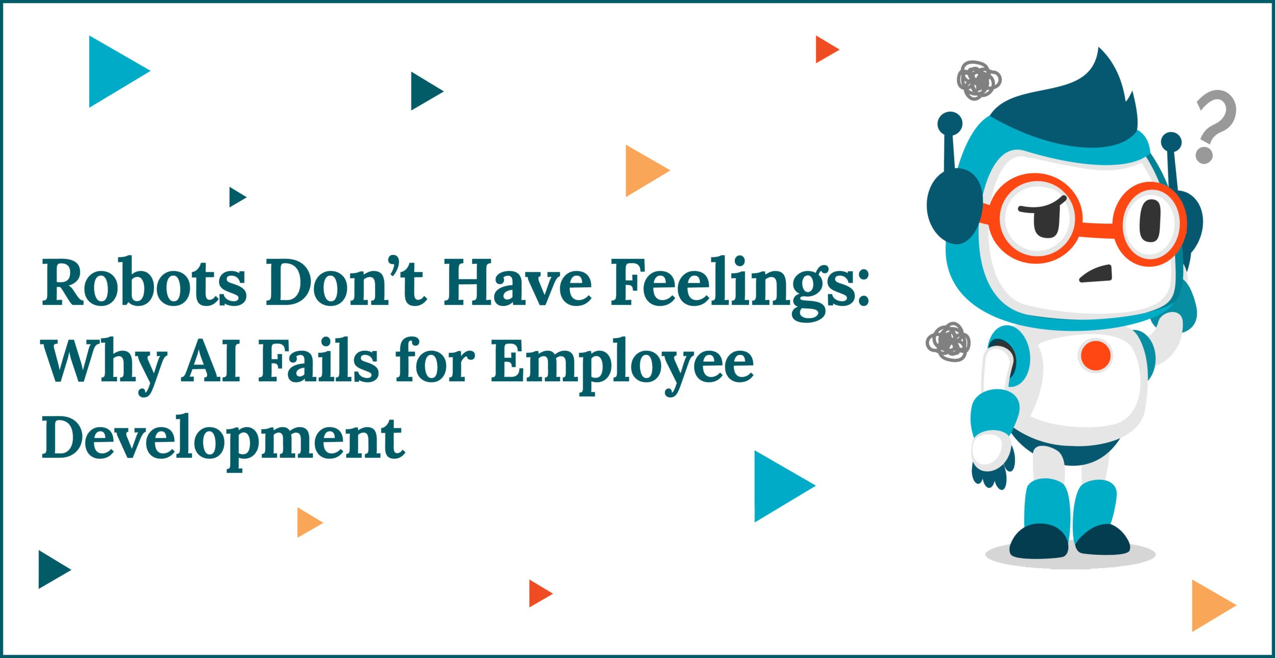 Robots Don't Have Feelings: Why AI Fails for Employee Development