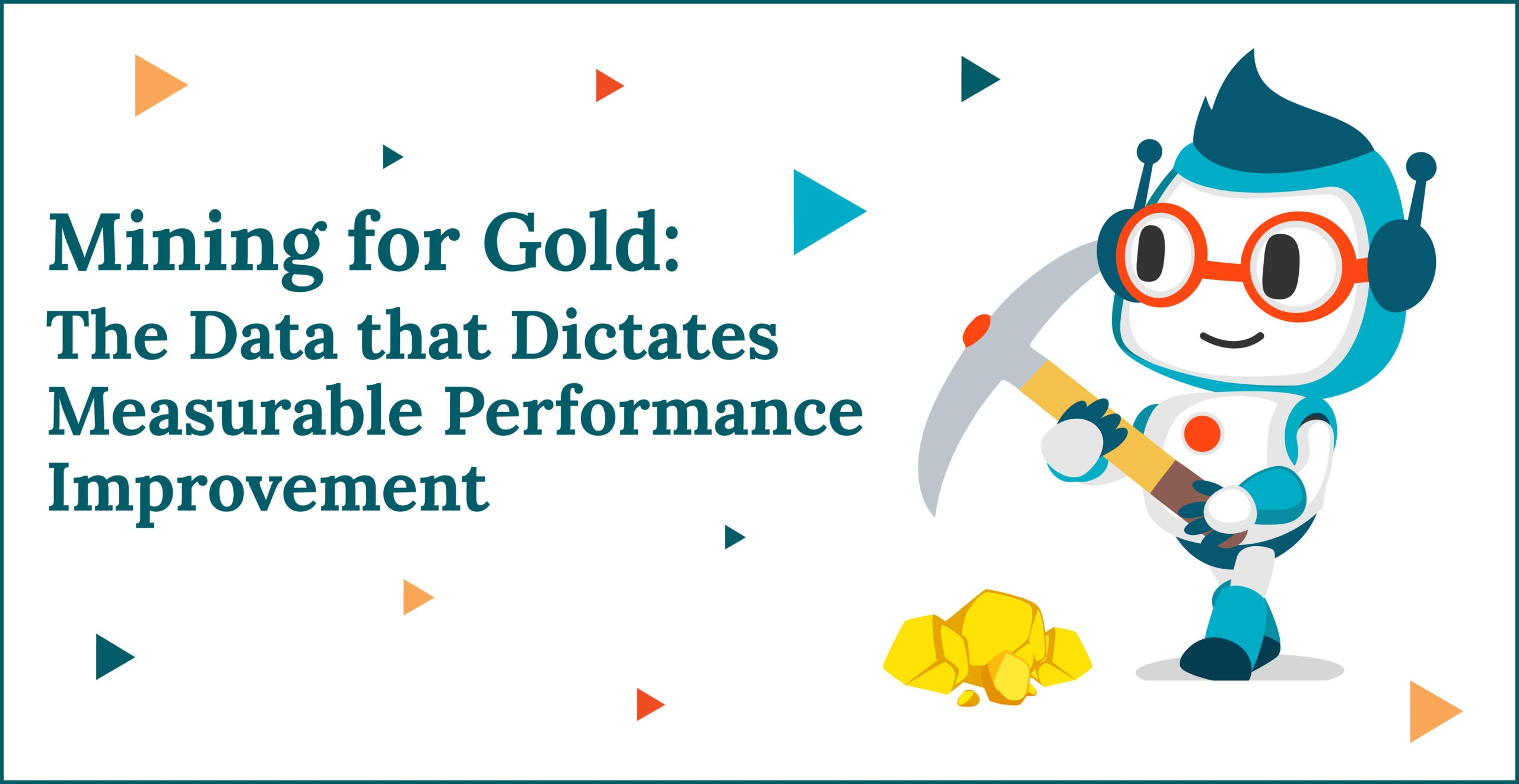 Mining for Gold: The Data that Dictates Measurable Performance Improvement