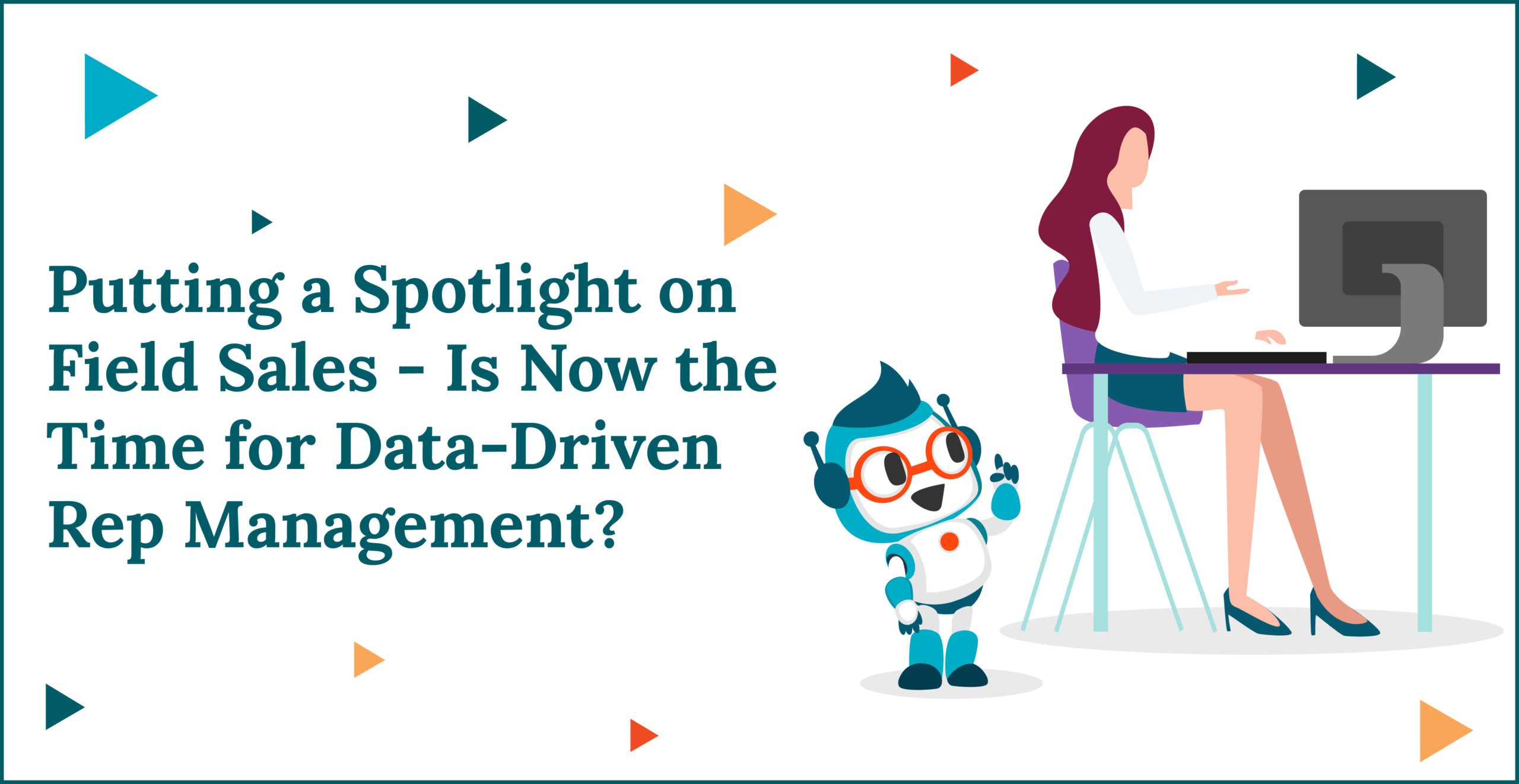 Putting a Spotlight on Field Sales—Is Now the Time for Data-Driven Rep Management?